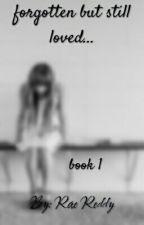 forgotten but still loved...BOOK 1#WATTY'S2016) by RaeeshaReddy