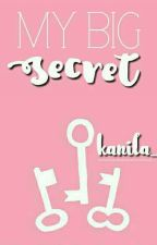 My Big Secret [Revisi] by kanila_