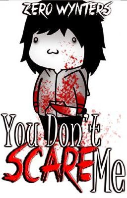 You Don't Scare Me. (( Jeff The Killer Romance ))
