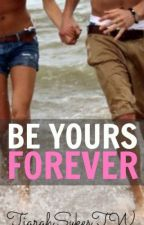 Be Yours Forever by ItsJustT