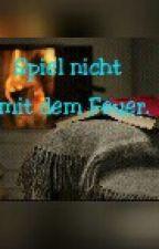 Spiel nicht mit dem Feuer ♥ by Dreamteam_56