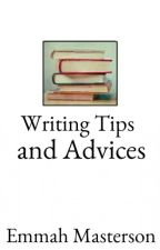 Writing Tips and Advices by EmmahMasterson