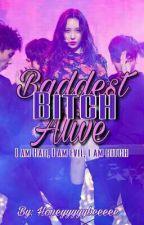 Baddest Bitch Alive by Honeyyyyybeeeee
