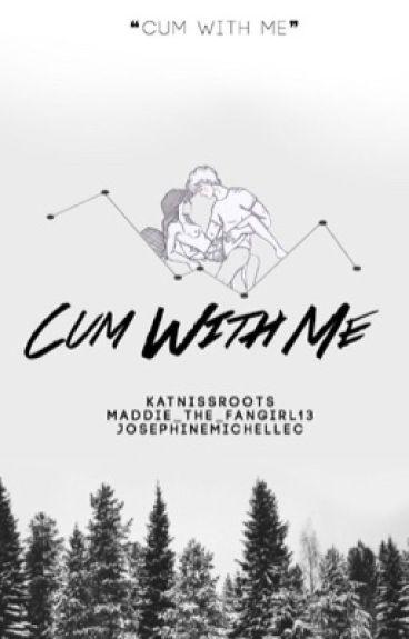 Cum With Me // Everlark [ON HOLD]