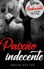 PAIXÃO Indecente - Vol.02 (DEGUSTAÇÃO!!) by AuthorNatth