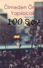 Ölmeden Önce Yapılacak 100 Şey by daisyqueen-