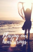 Playing Our Heartstrings by peppermintlattay
