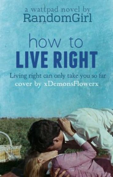 How to Live Right by I_RandomGirl_Loves_U