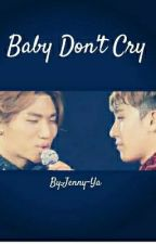 Baby Don't Cry by Annis-T