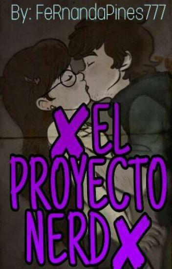✘El Proyecto Nerd✘ [Dipper&Tú]♡