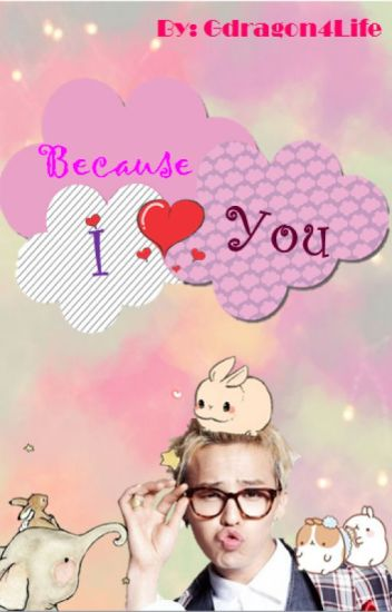 Because I love you (G Dragon Fanfic)