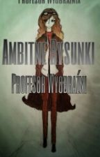 Ambitne Rysunki Profesor Wyobraźni by ProfesorWyobraznia