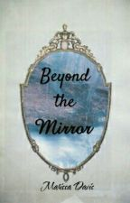 Beyond the Mirror by Raelyn_Crossaviour