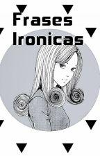 Frases Irónicas by ILLUMIBU
