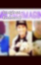 Imagines - Emblem3 by emblem3imagines