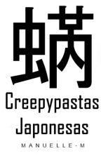 Creepypastas Japonesas by Wtf_Pandicornio