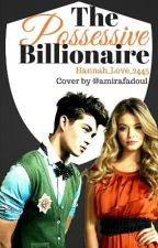 The Possessive Billionaire by Hannah_Love_2445