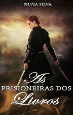As Prisioneiras dos Livros by Silvia_Silva
