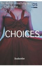 Choices. by drunkoctober