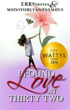 I Found Love at Thirty Two (Wattys 2016 Winner) by ERRStories
