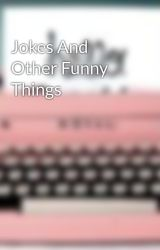 Jokes And Other Funny Things by urfavcolumnists