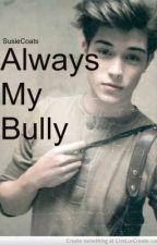 Always My Bully by Susie_Maeee