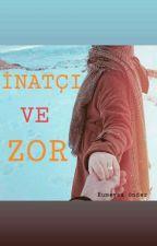 İNATÇI VE ZOR(islami) by rumeysaonder2782