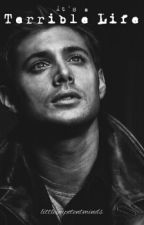 It's a Terrible Life    SPN by littleimpotentminds