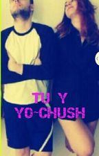 TU Y YO~CHUSH by _paulii_09_16