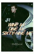Wine me, dine me, sixty-nine me (h.s.) by MeMarcel