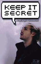 Keep It Secret (5SOS Fanfic) by xWalkingIn1Direction
