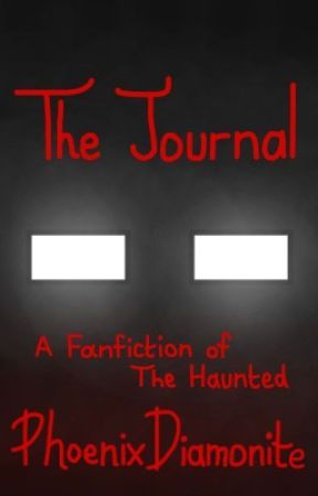 The Journal - The Haunted (Minecraft) Fanfiction by PhoenixDiamonite
