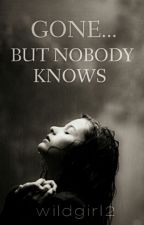 Gone....But nobody knows by wildgirl2