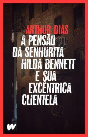 A Pensão da Senhorita Hilda Bennett e sua Excêntrica Clientela by ArthurDias