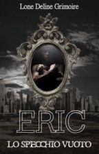 Lo Specchio Vuoto: ERIC by LoneDelineGrimoire