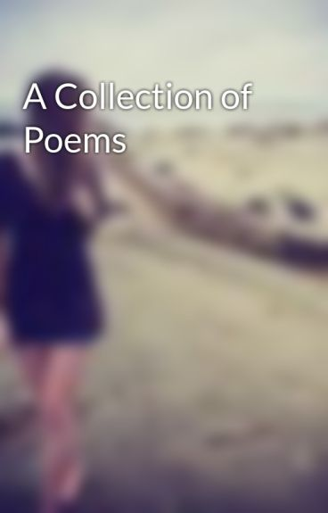 A Collection of Poems by xhayleysummersx