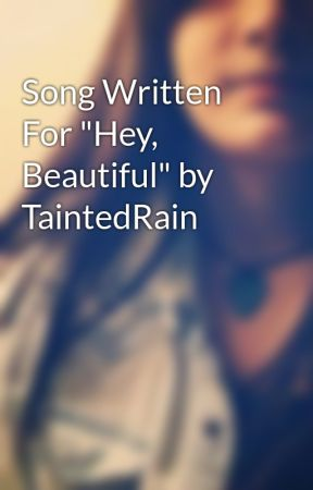 "Song Written For ""Hey, Beautiful"" by TaintedRain by seriouslybro7"