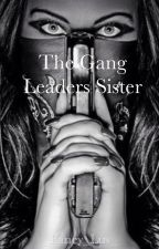 The Gang Leaders Sister by _Fancy_Luv_