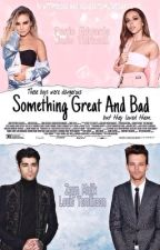 Something Great And Bad. |ZERRIE| by httpsxoxo