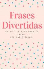 Frases Divertidas by xXxQueenOfDreamsxXx