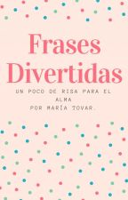 Frases Divertidas by xXMaGabrielaXx