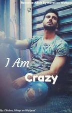 "I""am crazy because of you..!! by sherlyNSmustamim"