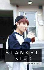 Blanket Kick (BTS Jungkook Fanfic) by xFluffy