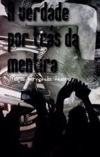 A Verdade Por Trás da Mentira by MariaFernandaRibeir2