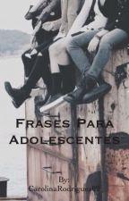 Frases para Adolescentes by CarolinaRodriguez09