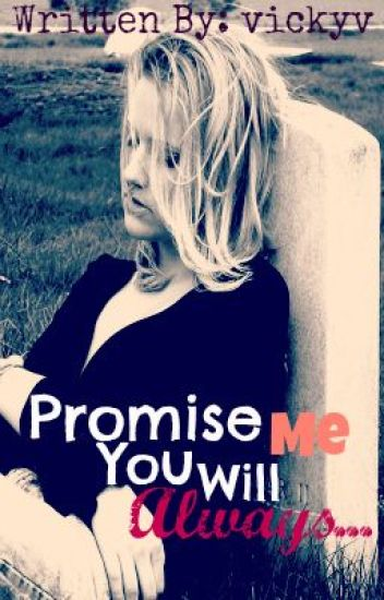 Promise me you will always................