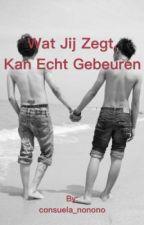 Wat Jij Zegt, Kan Echt Gebeuren (WJZKEG) by consuela_nonono