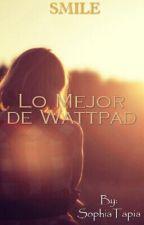 Lo Mejor de Wattpad by SophiaTapiaAmorYPaz