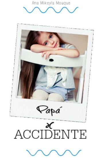 Papá x Accidente |  Editando.