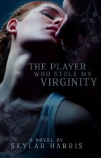 The Player Who Stole My Virginity by _stormyskies_